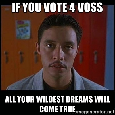 Vote for pedro - if you vote 4 voss all your wildest dreams will come true