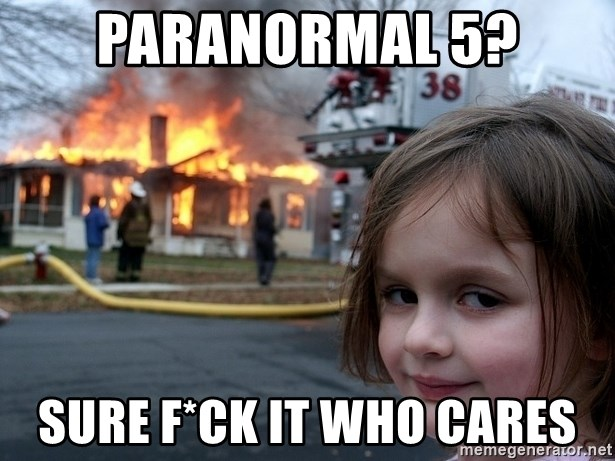 Disaster Girl - paranormal 5? sure f*ck it who cares