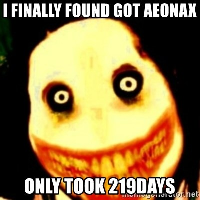 Tipical dream - I FINALLY FOUND GOT AEONAX ONLY TOOK 219DAYS