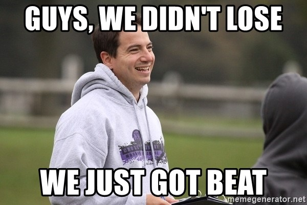 Empty Promises Coach - GUYS, WE DIDN'T LOSE WE JUST GOT BEAT