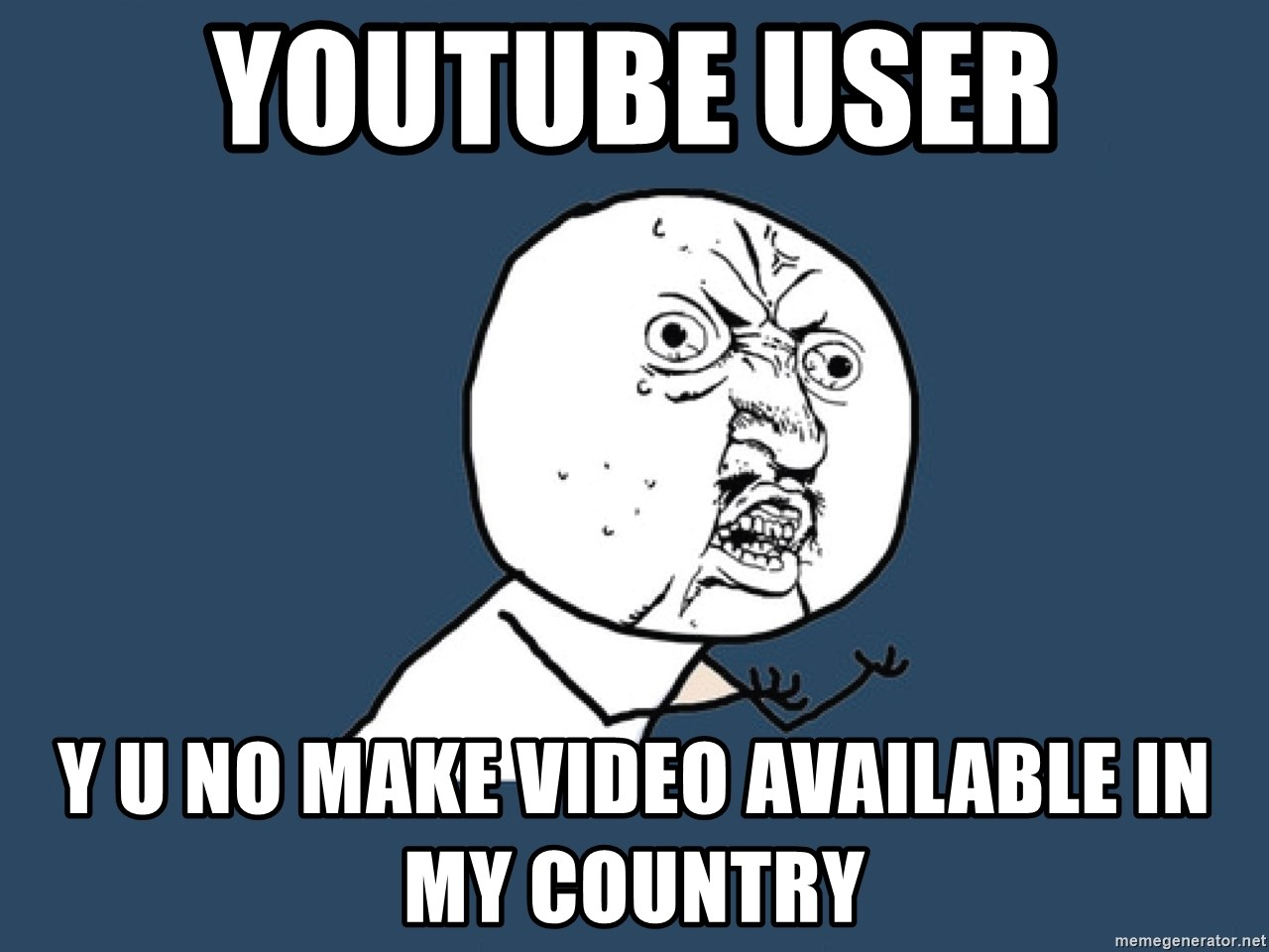 Y U No - youtube user y u no make video available in my country