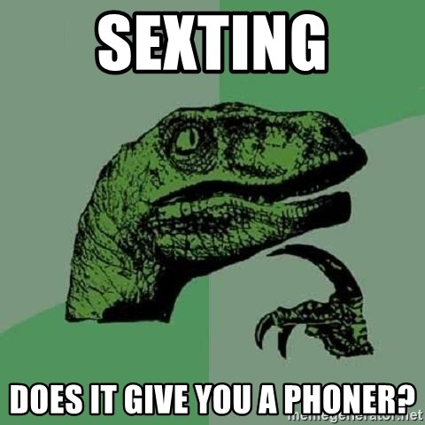 Philosoraptor - Sexting Does iT give you a phoner?