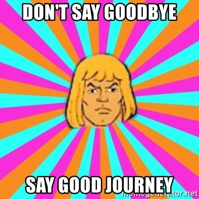 He-Man - DON'T SAY GOODBYE SAY GOOD JOURNEY