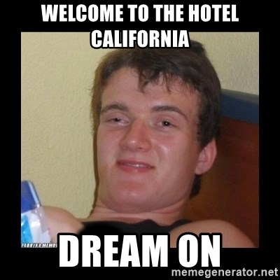 29655411 welcome to the hotel california dream on zjarany zbyszek meme,Hotel California Meme
