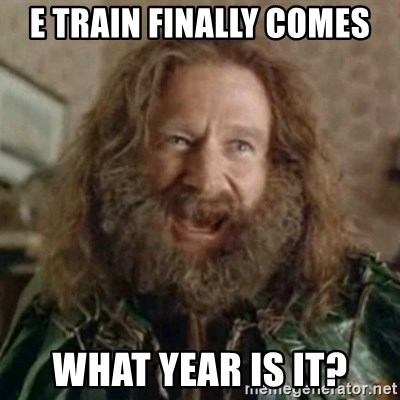 What Year - e train finally comes what year is it?