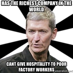 Tim Cook Time - has the richest company in the world cant give hospitality to poor factory workers