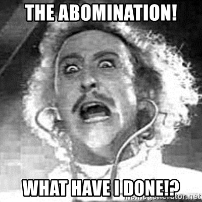 Frankenstein  - THE ABOMINATION! WHAT HAVE I DONE!?