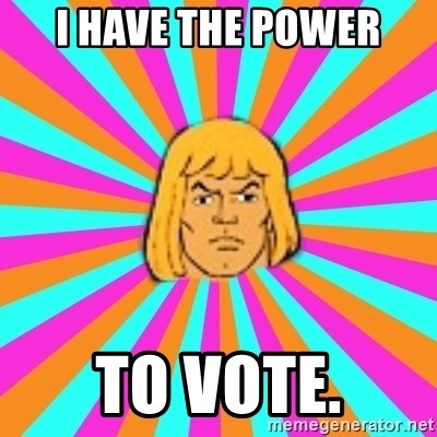 He-Man - I HAVE THE POWER to vote.