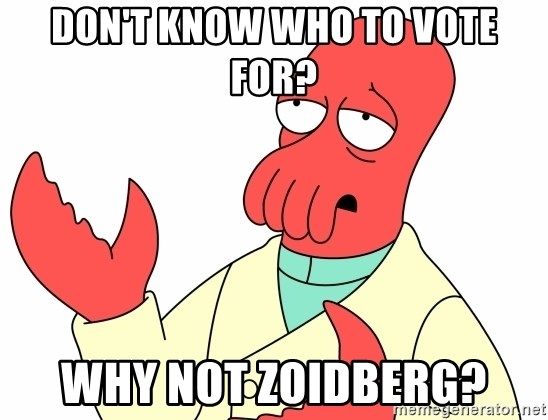 Why not zoidberg? - Don't Know who to vote for? Why not zoidberg?