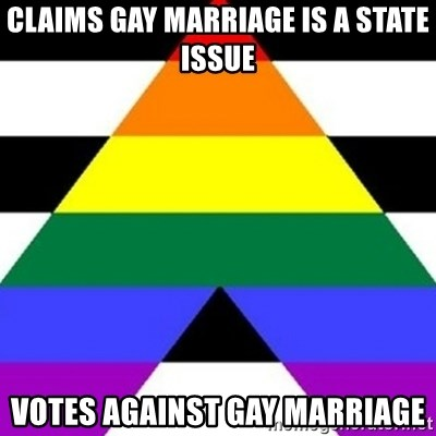Bad Straight Ally - CLAIMS GAY MARRIAGE IS A STATE ISSUE Votes against gay marriage