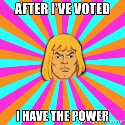 He-Man - After I've voteD  I hAve the power