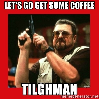 Angry Walter With Gun - Let's go get some coffee tilghman