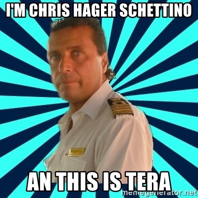 Francseco Schettino - I'm Chris hager schettino An this is tera