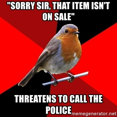 """Retail Robin - """"Sorry sir, that item isn't on sale"""" threatens to call the police"""