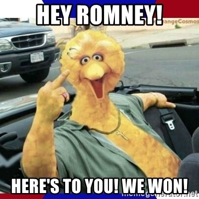 Big Bird Middle Finger - hey romney! here's to you! we won!
