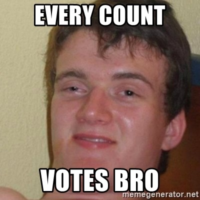 really high guy - Every Count  Votes bro