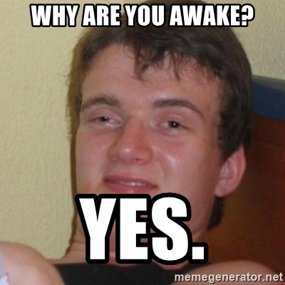 Stoner Stanley - Why are you awake? Yes.
