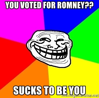 troll face1 - you voted for romney?? sucks to be you