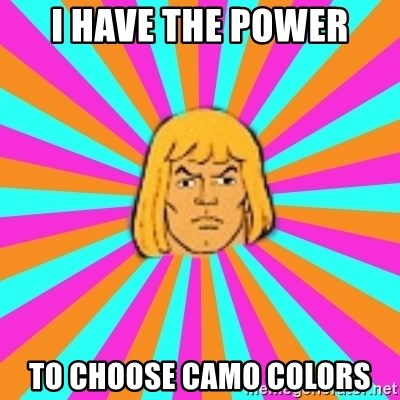 He-Man - I HAVE THE POWER TO CHOOSE CAMO COLORS