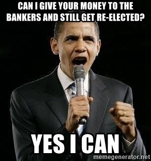 Expressive Obama - Can i give your money to the bankers and still get re-elected? Yes I CAN