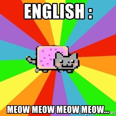 nyan nyan nyan cat - ENGLISH : MEOW MEOW MEOW MEOW...