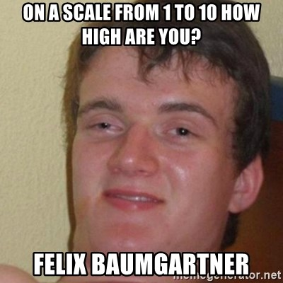 really high guy - On a scale from 1 to 10 how high are you? felix baumgartner
