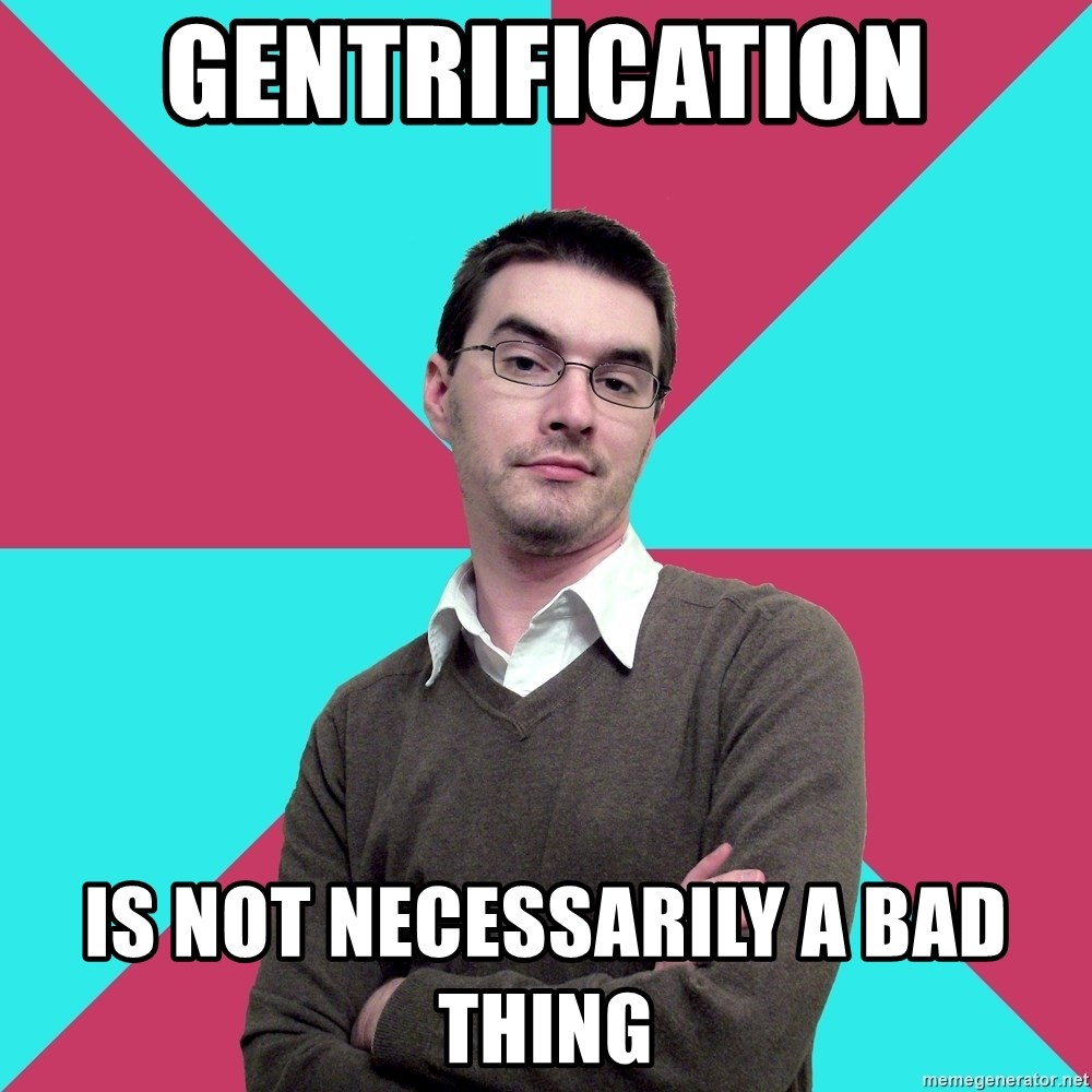Privilege Denying Dude - Gentrification is not necessarily a bad thing
