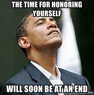 Pretentious Obama - The Time for honoring yourself Will Soon be at an end