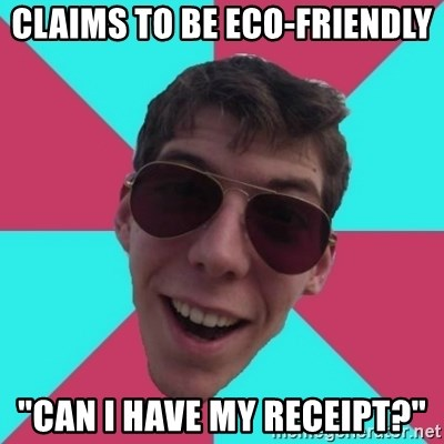 "Hypocrite Gordon - claims to be eco-friendly ""Can i have my receipt?"""