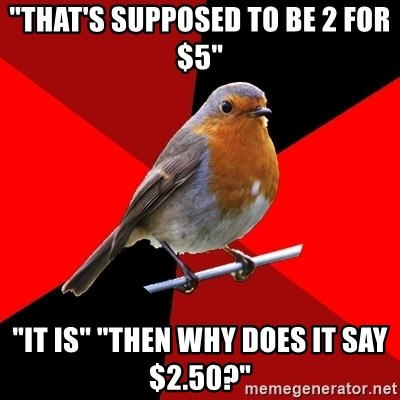 """Retail Robin - """"that's supposed to be 2 for $5"""" """"It is"""" """"Then why does it say $2.50?"""""""