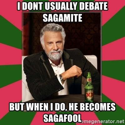i dont usually - i dont usually debate sagamite but when i do, he becomes sagafool