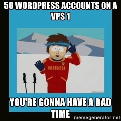 South Park Ski Instructor - 50 Wordpress accounts on a vps 1 you're gonna have a bad time