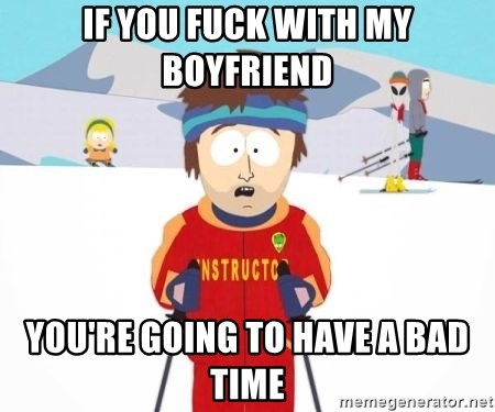 South Park Ski Teacher - If you fuck with My boyfriend You're going to have a bad time