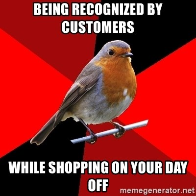 Retail Robin - being recognized by customers while shopping on your day off