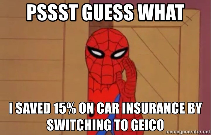 Spidermanwhisper - Pssst Guess What I saved 15% on car insurance by switching to geico