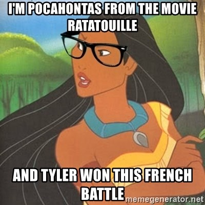 I M Pocahontas From The Movie Ratatouille And Tyler Won This French Battle Hipster Pocahontas Meme Generator