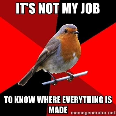 Retail Robin - it's not my job to know where everything is made