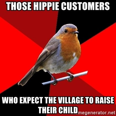 Retail Robin - Those Hippie Customers  who expect the village to raise their child