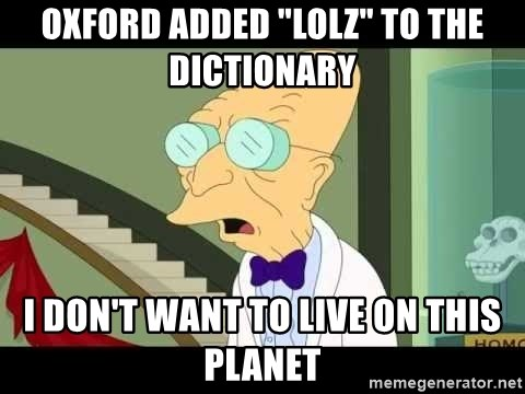 """I dont want to live on this planet - Oxford added """"LOLz"""" to the dictionary I don't want to live on this planet"""