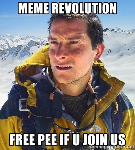 Bear Grylls Loneliness - Meme REVOLUTION FREE PEE IF U JOIN US
