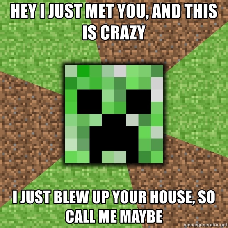 Minecraft Creeper - hey i just met you, and this is crazy I just blew up your house, so call me maybe