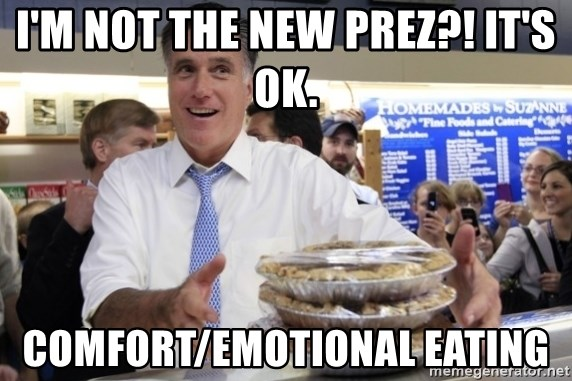 Romney with pies - I'm not the new prez?! It's ok. comfort/emotional eating