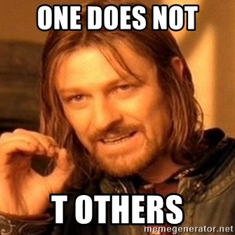 One Does Not Simply - One does not  T others