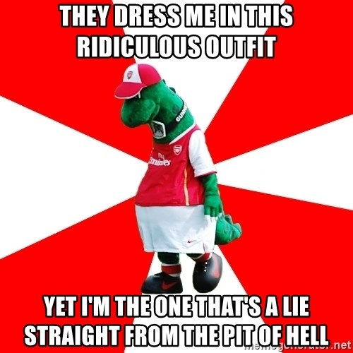 Arsenal Dinosaur - they dress me in this ridiculous outfit Yet i'm the one that's a lie straight from the pit of hell