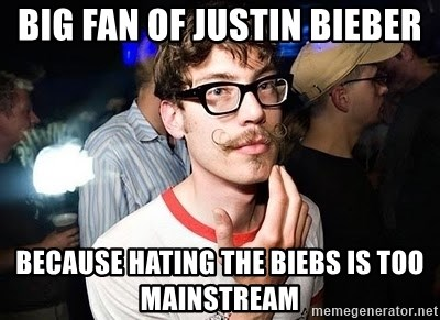 Super Smart Hipster - big fan of justin bieber because hating the biebs is too mainstream