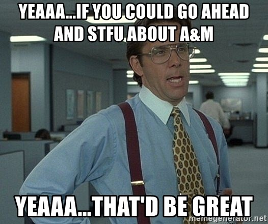 Office Space That Would Be Great - Yeaaa...If you could go ahead and stfu about A&M  YeaAa...that'D be great