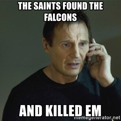 I don't know who you are... - THE SAINTS FOUND THE FALCONS AND KILLED EM