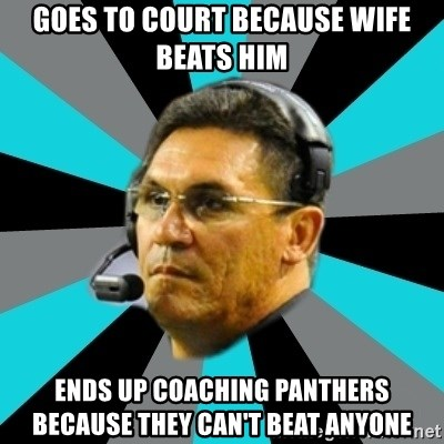 Stoic Ron - Goes to court because Wife beats him Ends up coaching panthers because they can't beat anyone