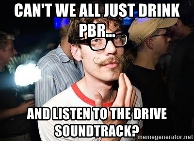 Super Smart Hipster - can't we all just drink pbr... and listen to the drive soundtrack?
