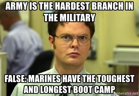 ARMY IS THE HARDEST BRANCH IN THE MILITARY FALSE: MARINES